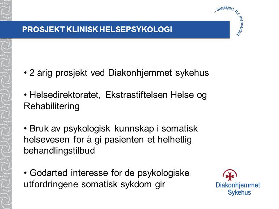 PROSJEKT KLINISK HELSEPSYKOLOGI • 2 årig prosjekt ved Diakonhjemmet sykehus • Helsedirektoratet, Ekstrastiftelsen Helse og Rehabilitering • Bruk av psykologisk kunnskap i somatisk helsevesen for å gi pasienten et helhetlig behandlingstilbud • Godarted interesse for de psykologiske utfordringene somatisk sykdom gir