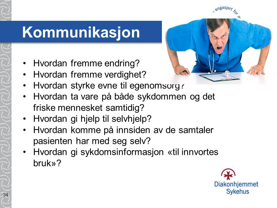 Kommunikasjon 34 •Hvordan fremme endring.•Hvordan fremme verdighet.