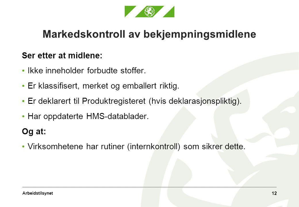 Arbeidstilsynet 12 Markedskontroll av bekjempningsmidlene Ser etter at midlene: • Ikke inneholder forbudte stoffer.