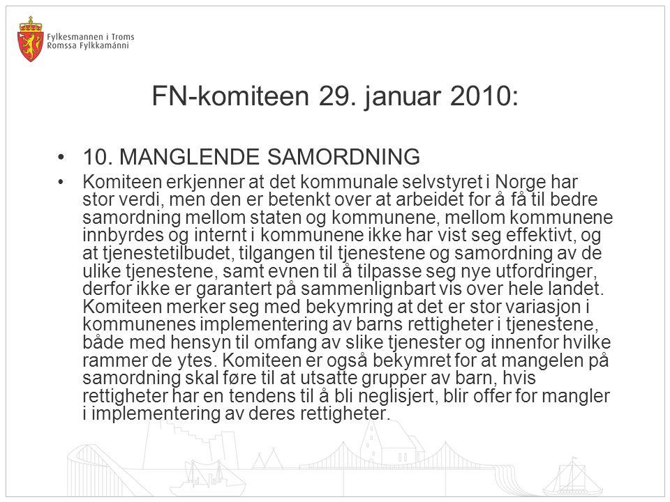 FN-komiteen 29. januar 2010: •10. MANGLENDE SAMORDNING •Komiteen erkjenner at det kommunale selvstyret i Norge har stor verdi, men den er betenkt over