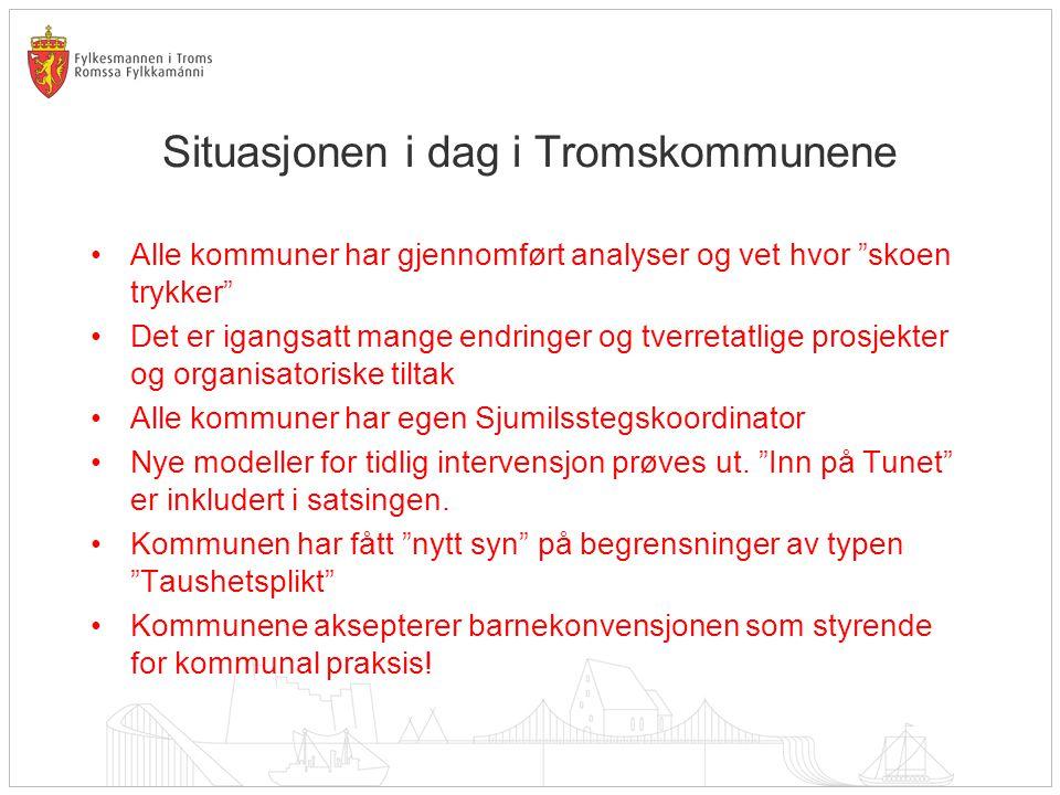 """Situasjonen i dag i Tromskommunene •Alle kommuner har gjennomført analyser og vet hvor """"skoen trykker"""" •Det er igangsatt mange endringer og tverretatl"""