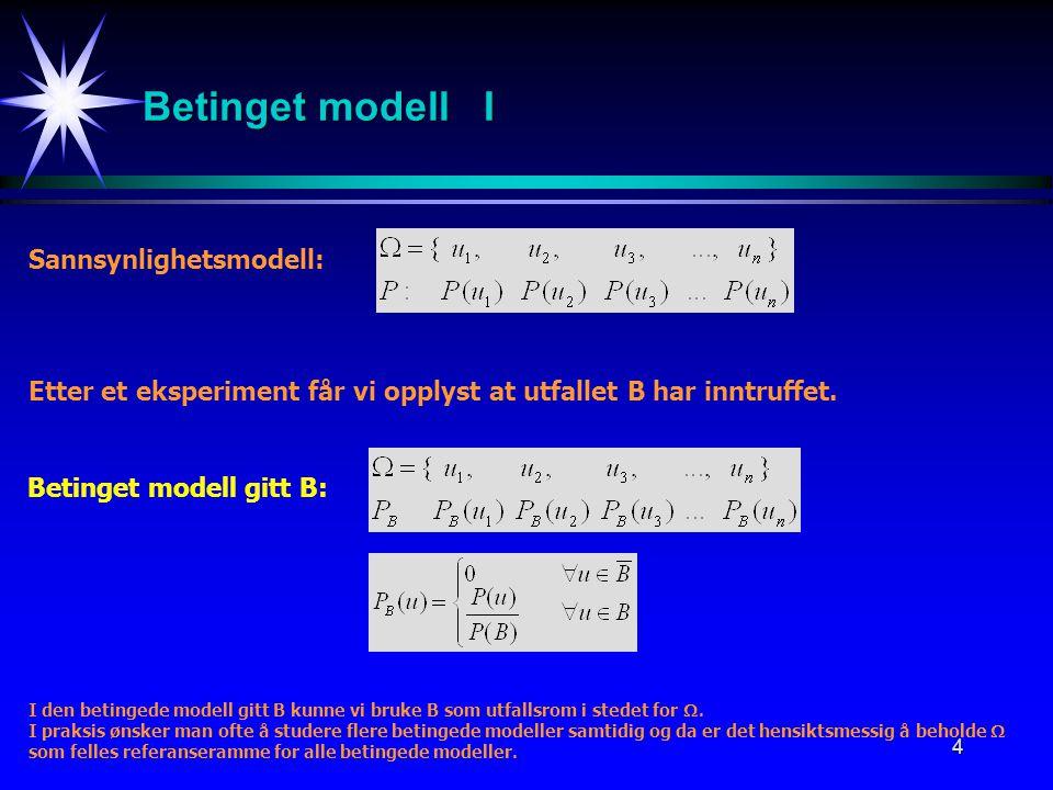 5 Betinget modell II Betinget modell gitt B: Verifisering av sannsynlighetsmodell: Verifisering av sannsynlighetsmodell