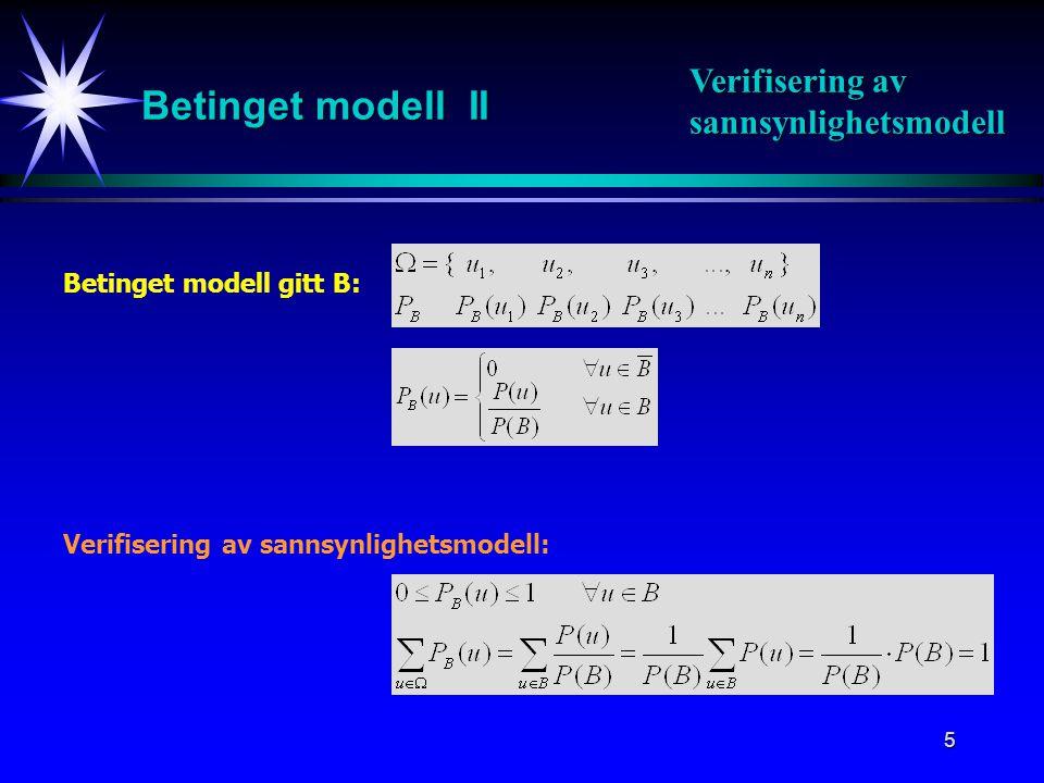 6 Betinget modell III Betinget modell gitt B: Bestemmelse av P B (A): P B (A) skrives som P(A|B): Bestemmelse av P B (A)