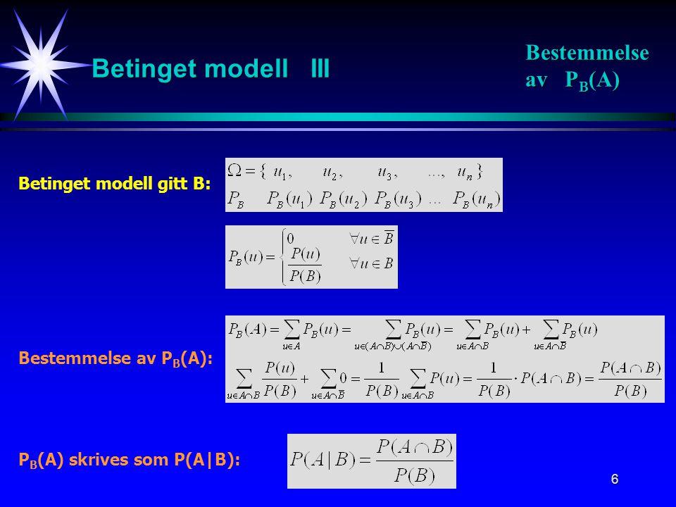 7 P(A|B) A B Enhver sannsynlighet i den betingede modell B kan beregnes ut fra sannsynligheter i den opprinnelige modellen.