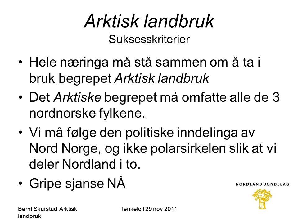 Arktisk landbruk Suksesskriterier •Hele næringa må stå sammen om å ta i bruk begrepet Arktisk landbruk •Det Arktiske begrepet må omfatte alle de 3 nordnorske fylkene.
