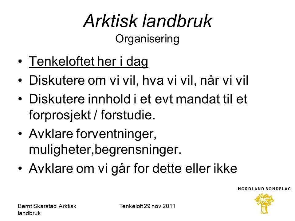 Arktisk landbruk Organisering •Tenkeloftet her i dag •Diskutere om vi vil, hva vi vil, når vi vil •Diskutere innhold i et evt mandat til et forprosjekt / forstudie.