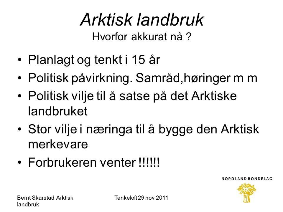 Bernt Skarstad Arktisk landbruk Tenkeloft 29 nov 2011 •Planlagt og tenkt i 15 år •Politisk påvirkning.