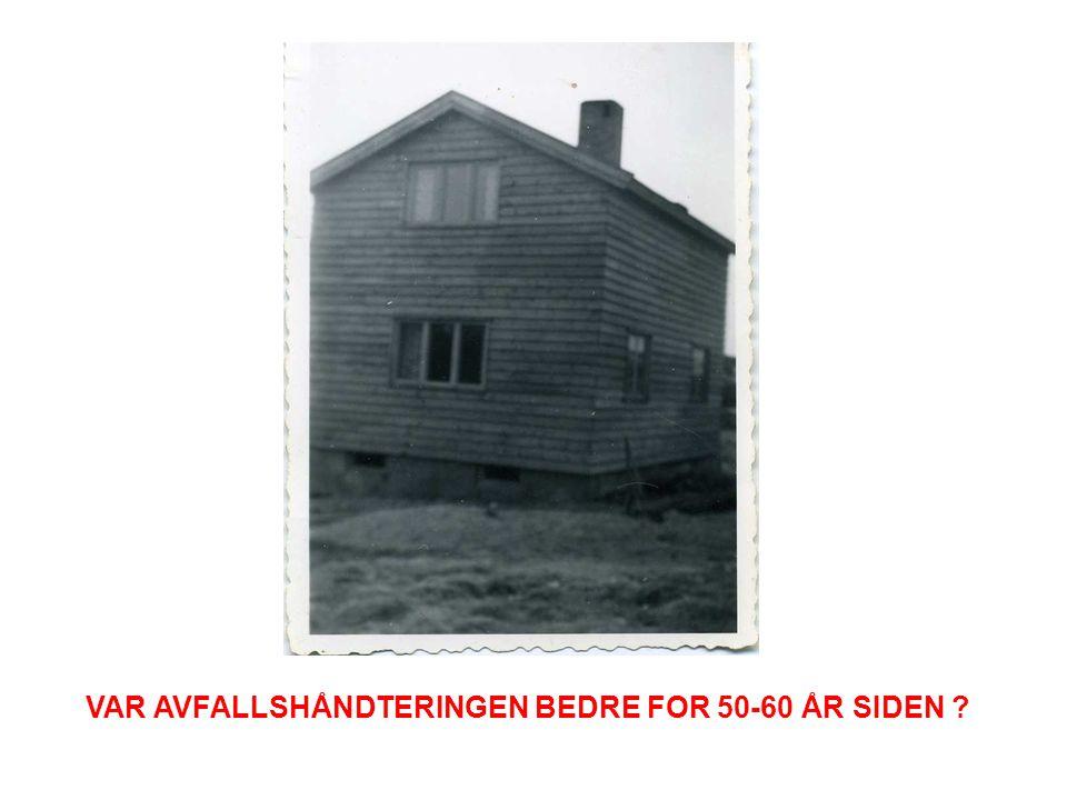 VAR AVFALLSHÅNDTERINGEN BEDRE FOR 50-60 ÅR SIDEN