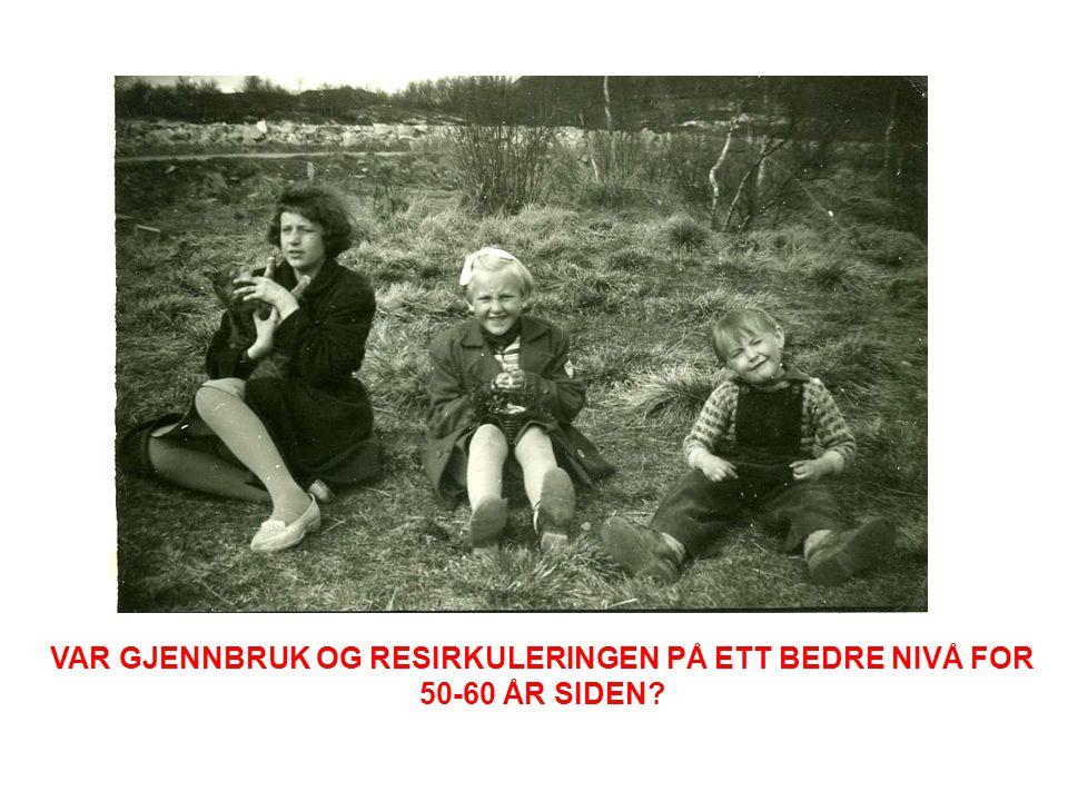 VAR GJENNBRUK OG RESIRKULERINGEN PÅ ETT BEDRE NIVÅ FOR 50-60 ÅR SIDEN