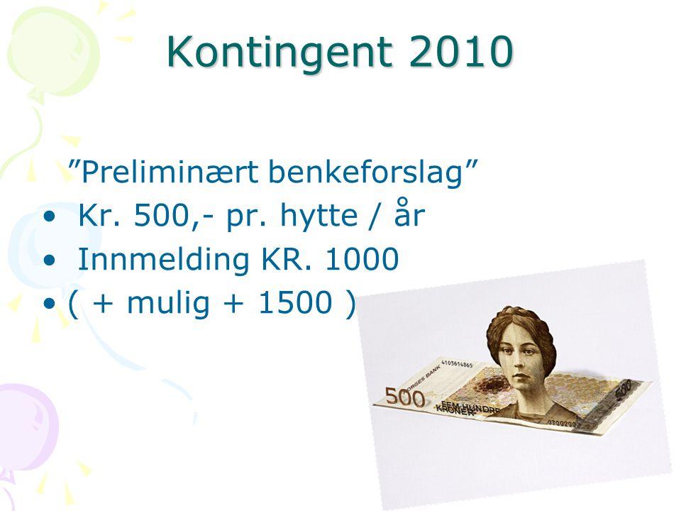 """Kontingent 2010 """"Preliminært benkeforslag"""" • Kr. 500,- pr. hytte / år • Innmelding KR. 1000 •( + mulig + 1500 )"""