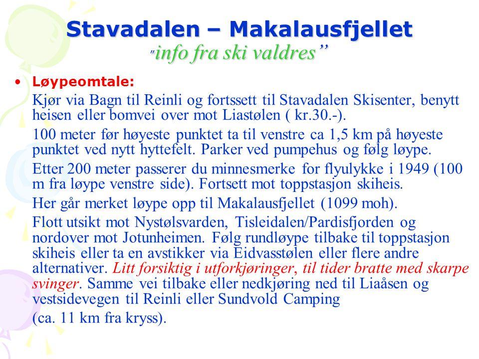 """Stavadalen – Makalausfjellet """" info fra ski valdres"""" •Løypeomtale: Kjør via Bagn til Reinli og fortssett til Stavadalen Skisenter, benytt heisen eller"""