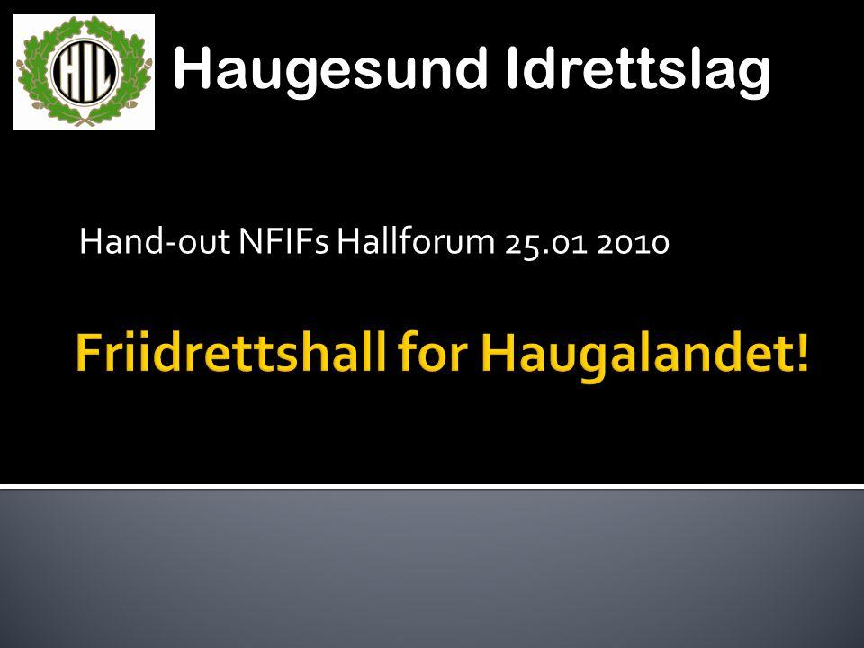 Haugesund Idrettslag Hand-out NFIFs Hallforum 25.01 2010