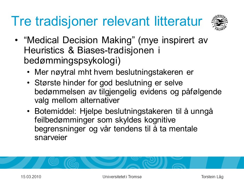 """Tre tradisjoner relevant litteratur •""""Medical Decision Making"""" (mye inspirert av Heuristics & Biases-tradisjonen i bedømmingspsykologi) •Mer nøytral m"""