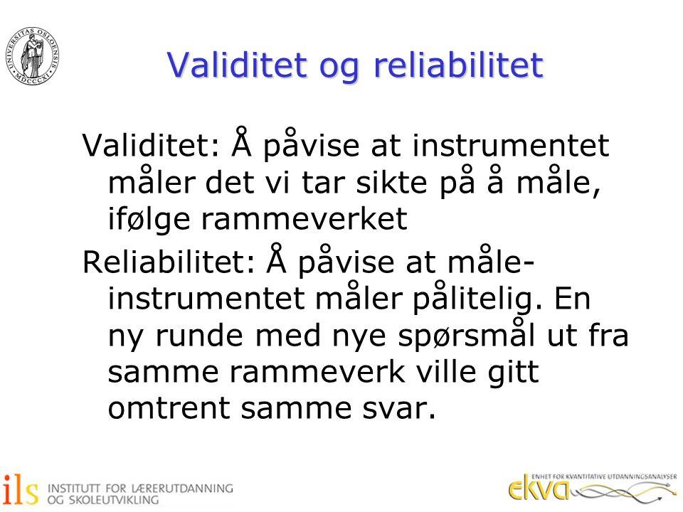 Validitet og reliabilitet Validitet: Å påvise at instrumentet måler det vi tar sikte på å måle, ifølge rammeverket Reliabilitet: Å påvise at måle- ins