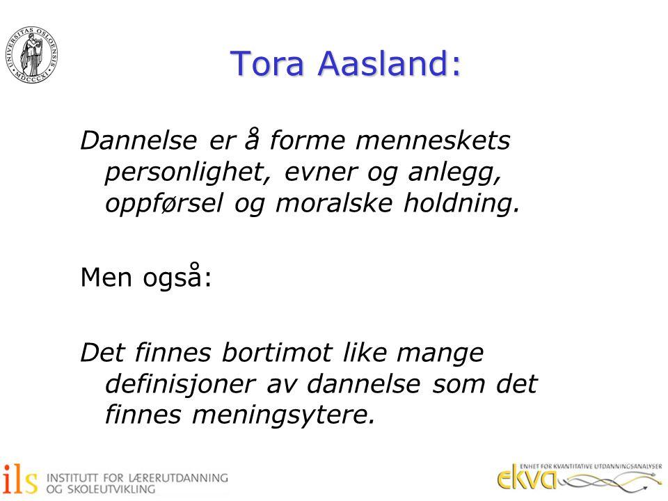Tora Aasland: Dannelse er å forme menneskets personlighet, evner og anlegg, oppførsel og moralske holdning. Men også: Det finnes bortimot like mange d