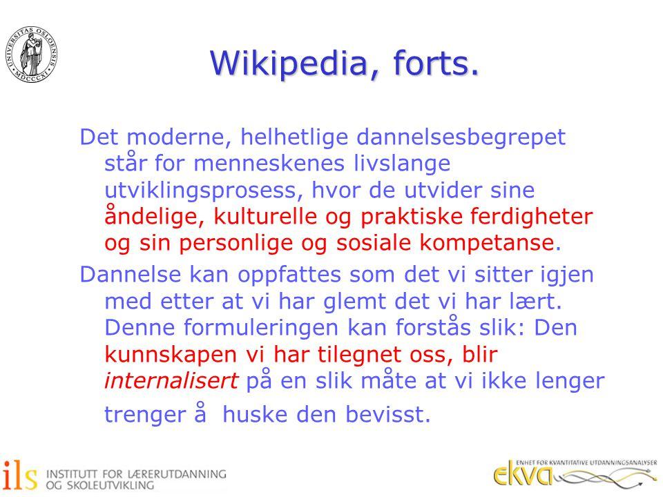 Wikipedia, forts. Det moderne, helhetlige dannelsesbegrepet står for menneskenes livslange utviklingsprosess, hvor de utvider sine åndelige, kulturell