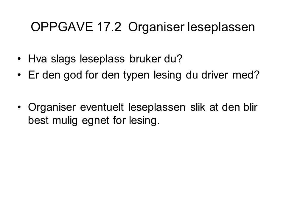 OPPGAVE 17.2 Organiser leseplassen •Hva slags leseplass bruker du.