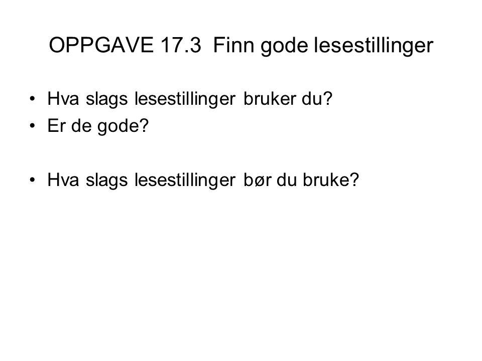 OPPGAVE 17.3 Finn gode lesestillinger •Hva slags lesestillinger bruker du.