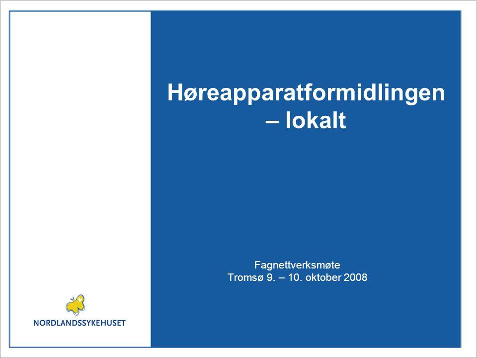 Høreapparatformidlingen – lokalt Fagnettverksmøte Tromsø 9. – 10. oktober 2008