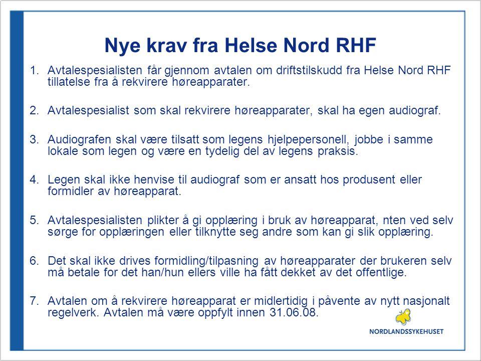 Nye krav fra Helse Nord RHF 1.Avtalespesialisten får gjennom avtalen om driftstilskudd fra Helse Nord RHF tillatelse fra å rekvirere høreapparater.