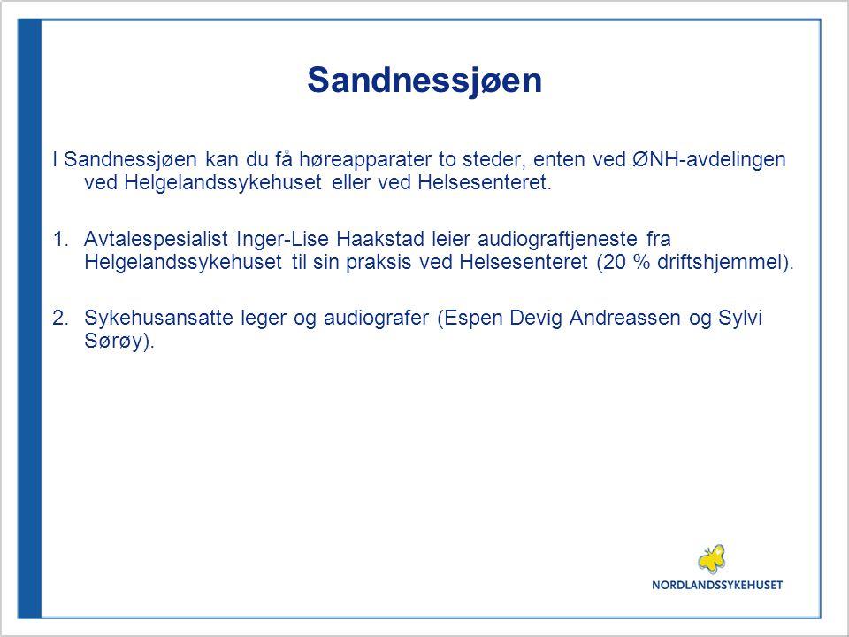 Sandnessjøen I Sandnessjøen kan du få høreapparater to steder, enten ved ØNH-avdelingen ved Helgelandssykehuset eller ved Helsesenteret.