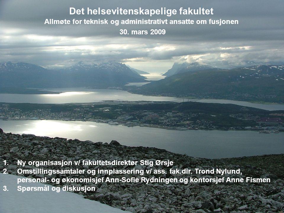 Universitetet i Tromsø – Det medisinske fakultet uit.no Det helsevitenskapelige fakultet Allmøte for teknisk og administrativt ansatte om fusjonen 30.