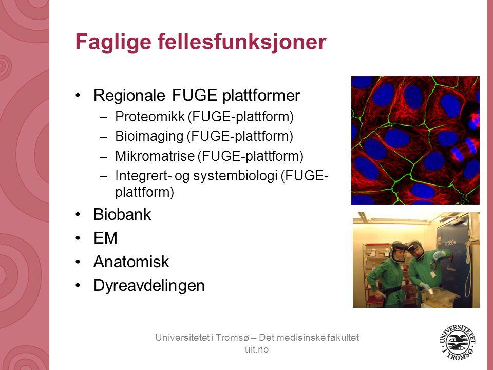 Universitetet i Tromsø – Det medisinske fakultet uit.no Faglige fellesfunksjoner •Regionale FUGE plattformer –Proteomikk (FUGE-plattform) –Bioimaging