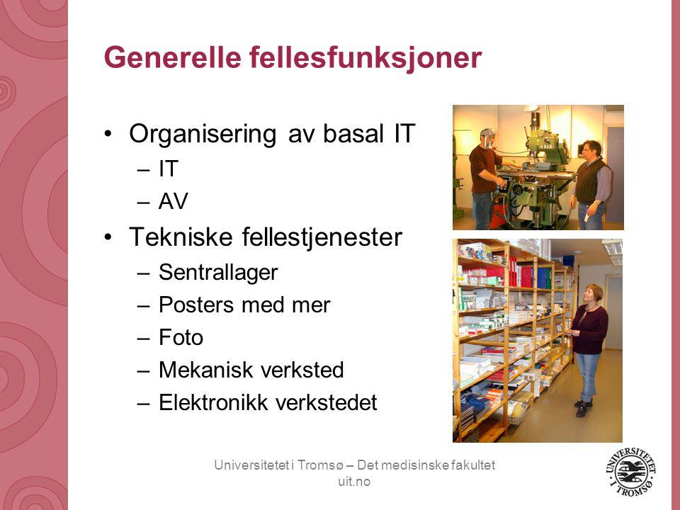Universitetet i Tromsø – Det medisinske fakultet uit.no Generelle fellesfunksjoner •Organisering av basal IT –IT –AV •Tekniske fellestjenester –Sentra