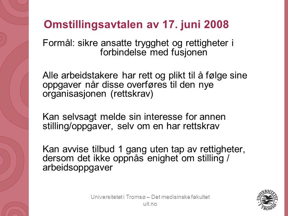 Universitetet i Tromsø – Det medisinske fakultet uit.no Omstillingsavtalen av 17. juni 2008 Formål: sikre ansatte trygghet og rettigheter i forbindels