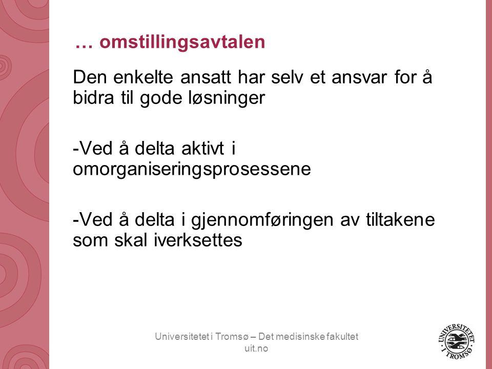Universitetet i Tromsø – Det medisinske fakultet uit.no … omstillingsavtalen Den enkelte ansatt har selv et ansvar for å bidra til gode løsninger -Ved