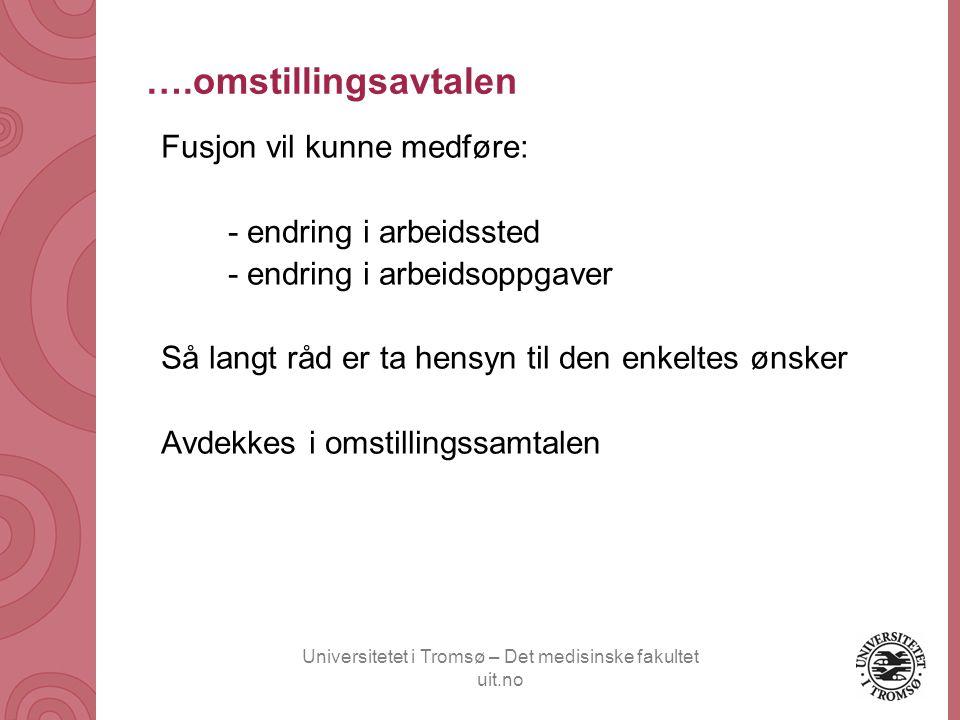 Universitetet i Tromsø – Det medisinske fakultet uit.no ….omstillingsavtalen Fusjon vil kunne medføre: - endring i arbeidssted - endring i arbeidsoppg