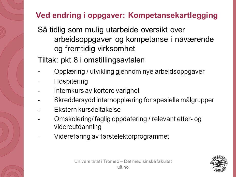 Universitetet i Tromsø – Det medisinske fakultet uit.no Ved endring i oppgaver: Kompetansekartlegging Så tidlig som mulig utarbeide oversikt over arbe