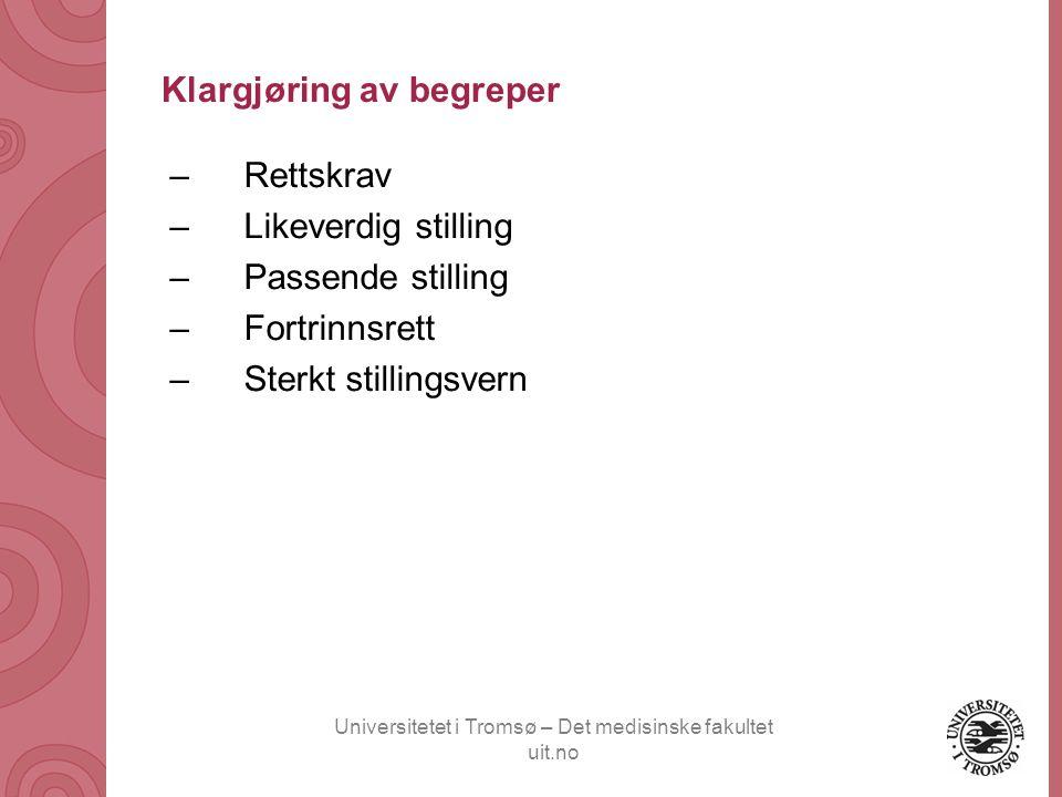 Universitetet i Tromsø – Det medisinske fakultet uit.no Klargjøring av begreper –Rettskrav –Likeverdig stilling –Passende stilling –Fortrinnsrett –Ste