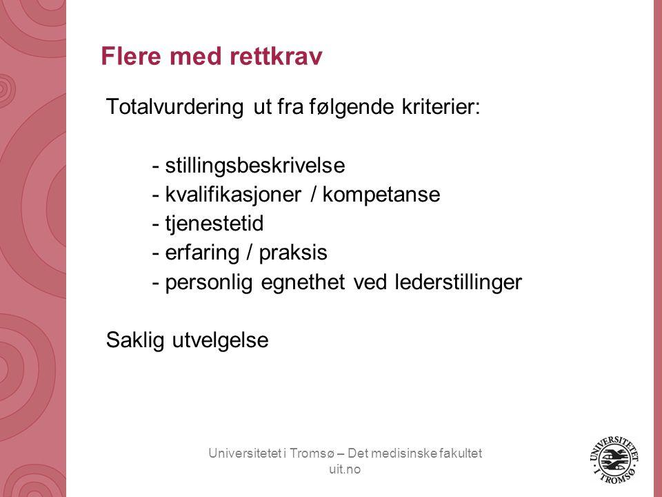 Universitetet i Tromsø – Det medisinske fakultet uit.no Flere med rettkrav Totalvurdering ut fra følgende kriterier: - stillingsbeskrivelse - kvalifik