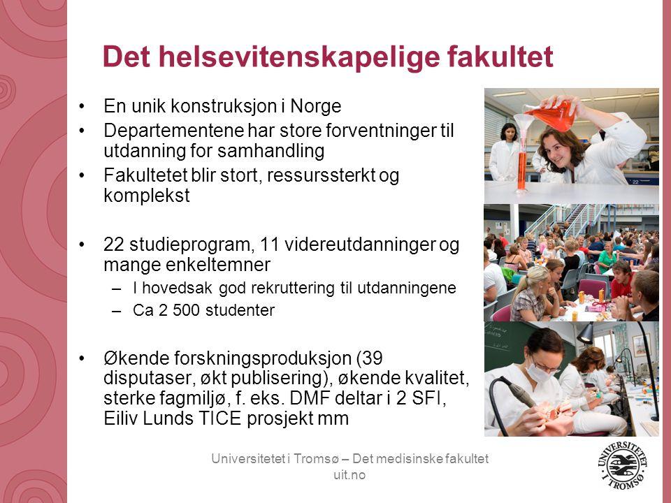Universitetet i Tromsø – Det medisinske fakultet uit.no Det helsevitenskapelige fakultet •En unik konstruksjon i Norge •Departementene har store forve