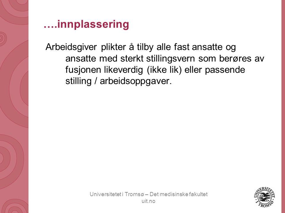 Universitetet i Tromsø – Det medisinske fakultet uit.no ….innplassering Arbeidsgiver plikter å tilby alle fast ansatte og ansatte med sterkt stillings