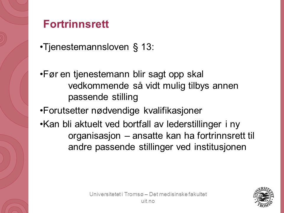 Universitetet i Tromsø – Det medisinske fakultet uit.no Fortrinnsrett •Tjenestemannsloven § 13: •Før en tjenestemann blir sagt opp skal vedkommende så