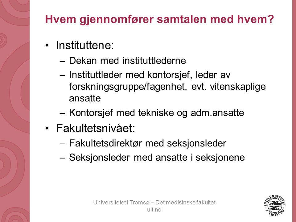 Universitetet i Tromsø – Det medisinske fakultet uit.no Hvem gjennomfører samtalen med hvem? •Instituttene: –Dekan med instituttlederne –Instituttlede