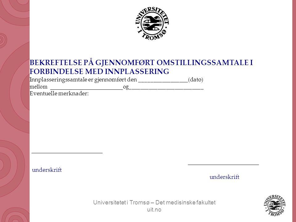 Universitetet i Tromsø – Det medisinske fakultet uit.no BEKREFTELSE PÅ GJENNOMFØRT OMSTILLINGSSAMTALE I FORBINDELSE MED INNPLASSERING Innplasseringssa