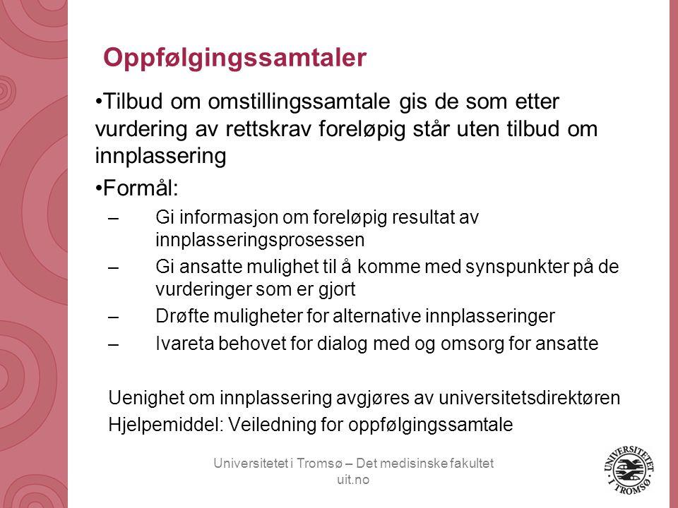 Universitetet i Tromsø – Det medisinske fakultet uit.no Oppfølgingssamtaler •Tilbud om omstillingssamtale gis de som etter vurdering av rettskrav fore