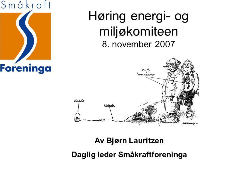 Høring energi- og miljøkomiteen 8. november 2007 Av Bjørn Lauritzen Daglig leder Småkraftforeninga