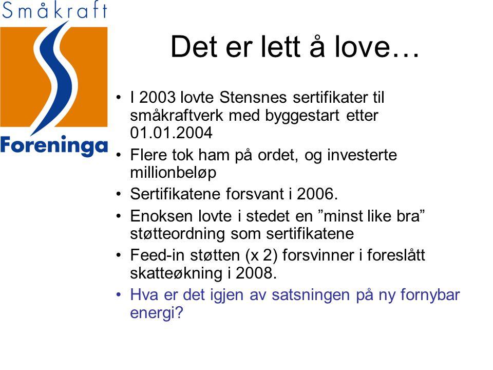 Det er lett å love… •I 2003 lovte Stensnes sertifikater til småkraftverk med byggestart etter 01.01.2004 •Flere tok ham på ordet, og investerte millionbeløp •Sertifikatene forsvant i 2006.