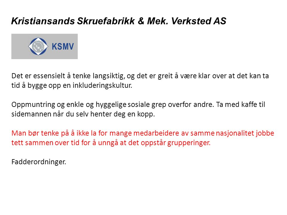 Kristiansands Skruefabrikk & Mek. Verksted AS Det er essensielt å tenke langsiktig, og det er greit å være klar over at det kan ta tid å bygge opp en