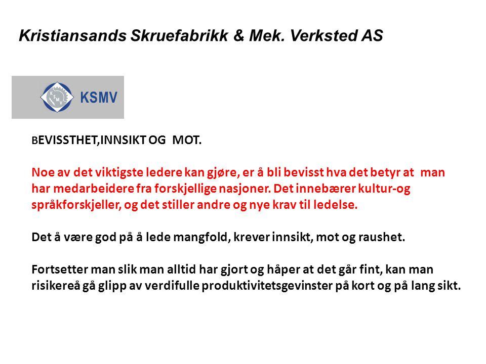 Kristiansands Skruefabrikk & Mek. Verksted AS B EVISSTHET,INNSIKT OG MOT. Noe av det viktigste ledere kan gjøre, er å bli bevisst hva det betyr at man