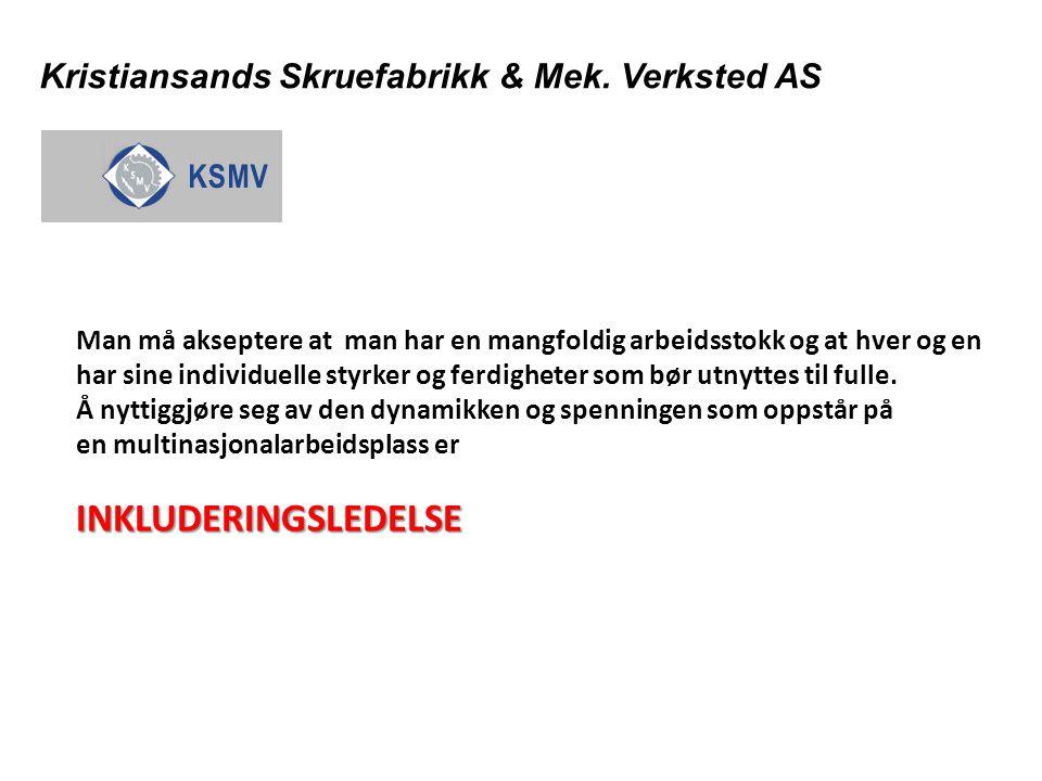 Kristiansands Skruefabrikk & Mek. Verksted AS Man må akseptere at man har en mangfoldig arbeidsstokk og at hver og en har sine individuelle styrker og