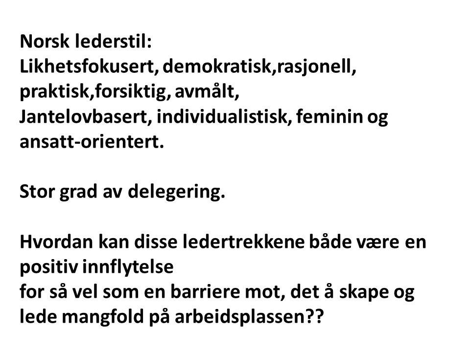 Norsk lederstil: Likhetsfokusert, demokratisk,rasjonell, praktisk,forsiktig, avmålt, Jantelovbasert, individualistisk, feminin og ansatt-orientert. St