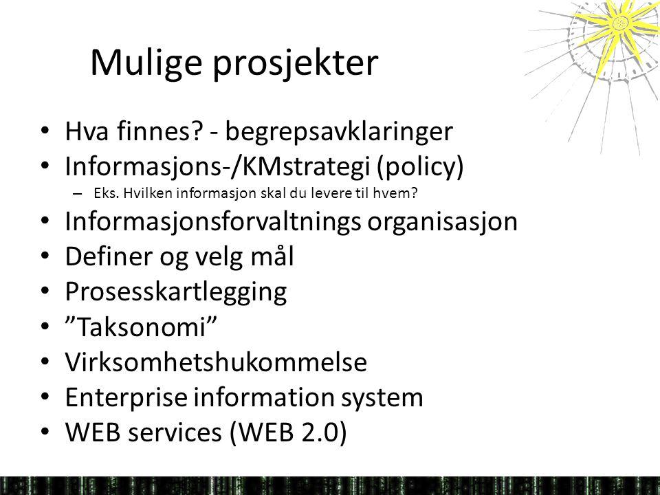 Mulige prosjekter • Hva finnes.- begrepsavklaringer • Informasjons-/KMstrategi (policy) – Eks.