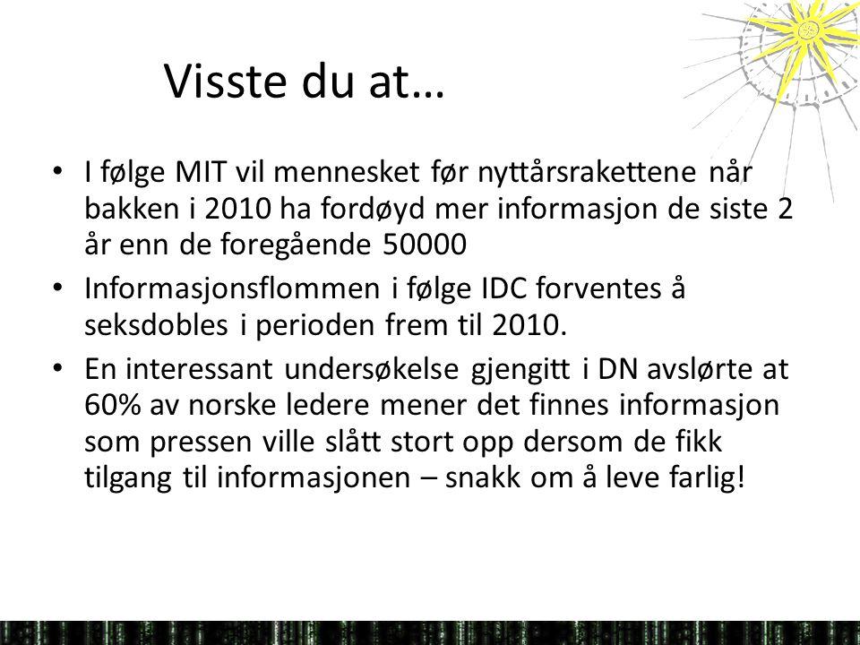 Visste du at… • I følge MIT vil mennesket før nyttårsrakettene når bakken i 2010 ha fordøyd mer informasjon de siste 2 år enn de foregående 50000 • Informasjonsflommen i følge IDC forventes å seksdobles i perioden frem til 2010.