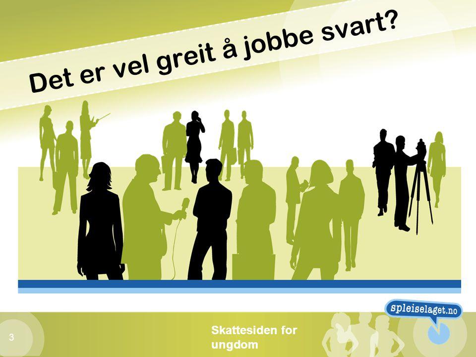 Skattesiden for ungdom 3 Det er vel greit å jobbe svart?
