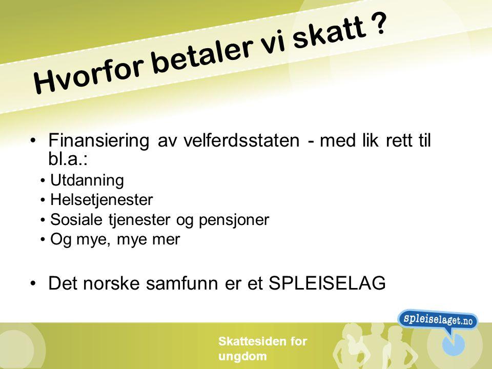 Skattesiden for ungdom 5 Vi spleiser Det norske samfunnet er et spleiselag.